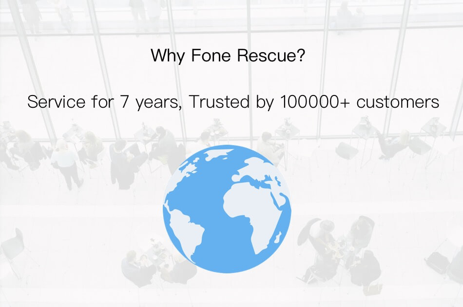 Fone Rescue has been serving for 7 years and is trusted by more than 100,000 customers.